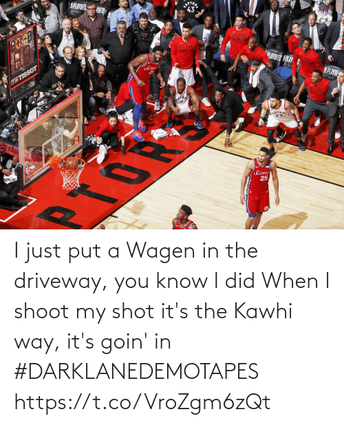 kawhi: I just put a Wagen in the driveway, you know I did  When I shoot my shot it's the Kawhi way, it's goin' in  #DARKLANEDEMOTAPES https://t.co/VroZgm6zQt