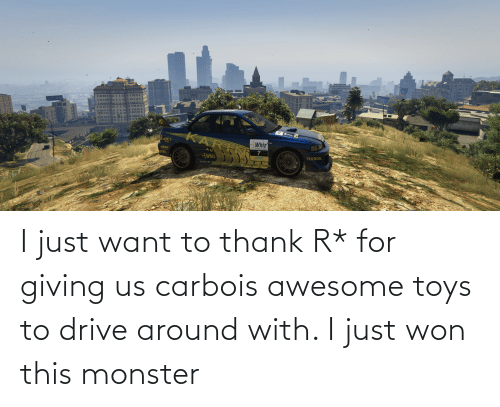 Toys: I just want to thank R* for giving us carbois awesome toys to drive around with. I just won this monster