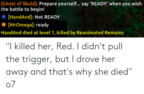 """Pull: """"I killed her, Red. I didn't pull the trigger, but I drove her away and that's why she died"""" o7"""