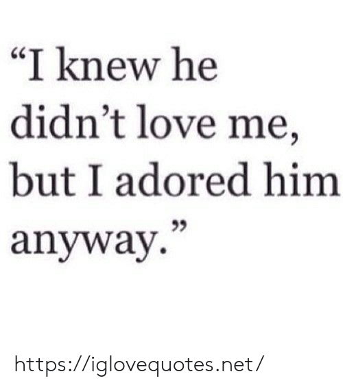 """Love, Net, and Href: """"I knew he  didn't love me,  but I adored himm  95  anyway."""" https://iglovequotes.net/"""