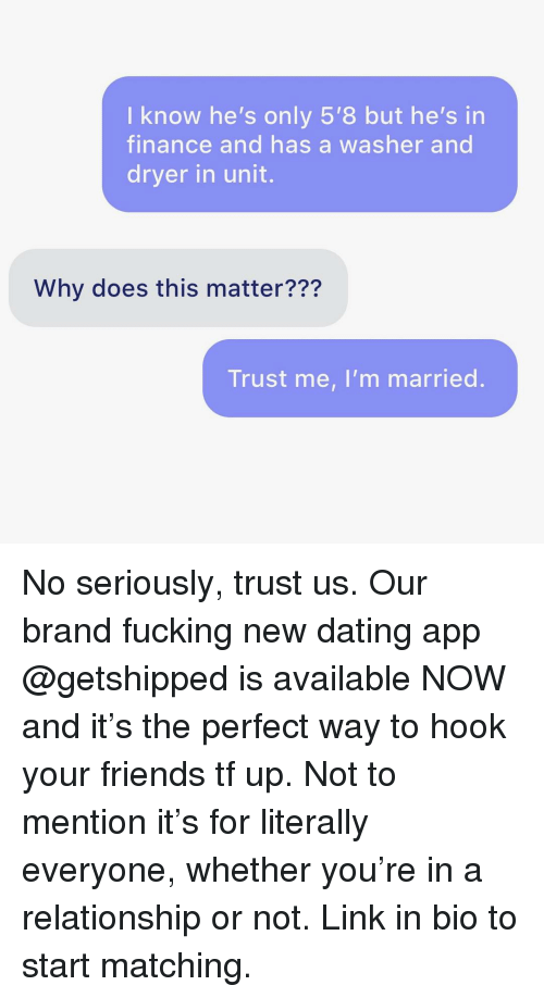 Dating, Finance, and Friends: I know he's only 5'8 but he's in  finance and has a washer and  dryer in unit.  Why does this matter???  Trust me, I'm married. No seriously, trust us. Our brand fucking new dating app @getshipped is available NOW and it's the perfect way to hook your friends tf up. Not to mention it's for literally everyone, whether you're in a relationship or not. Link in bio to start matching.