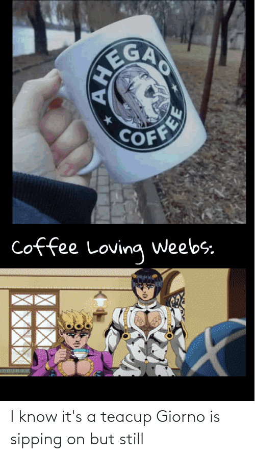 Sipping: I know it's a teacup Giorno is sipping on but still