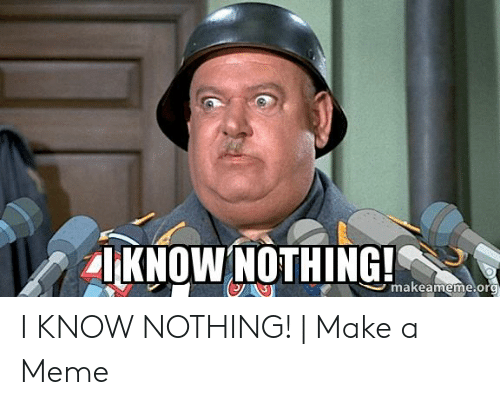 25 Best Memes About I Know Nothing Meme I Know Nothing Memes