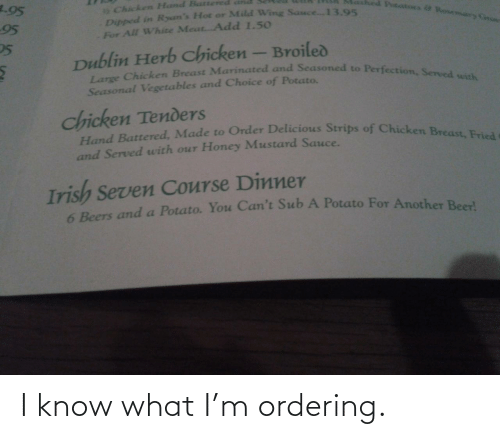 Know What: I know what I'm ordering.