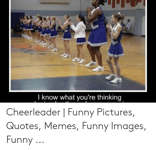 I Know What You\'re Thinking Cheerleader | Funny Pictures ...