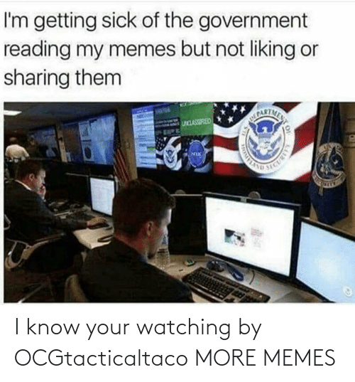 i know: I know your watching by OCGtacticaltaco MORE MEMES