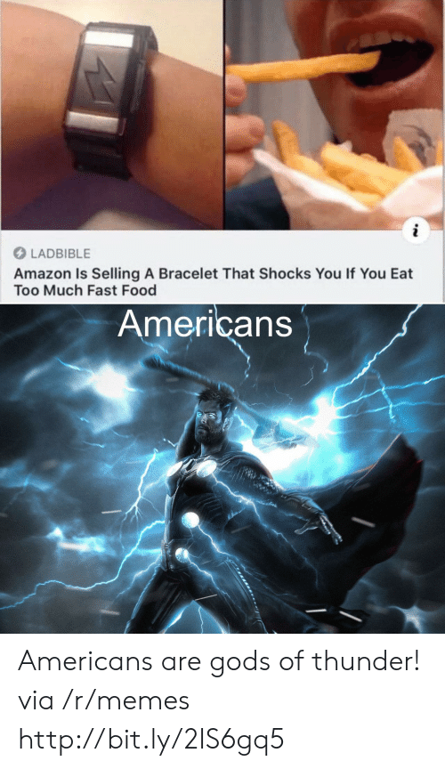 Amazon, Fast Food, and Food: i  LADBIBLE  Amazon Is Selling A Bracelet That Shocks You If You Eat  Too Much Fast Food  Americans Americans are gods of thunder! via /r/memes http://bit.ly/2IS6gq5