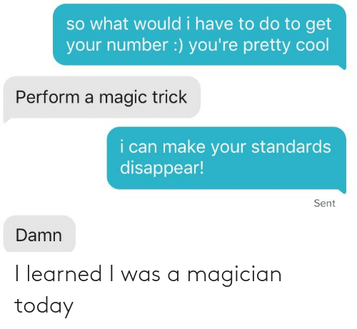 learned: I learned I was a magician today