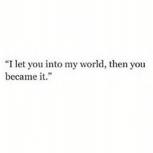 """World, You, and Then: """"I let you into my world, then you  became it."""""""