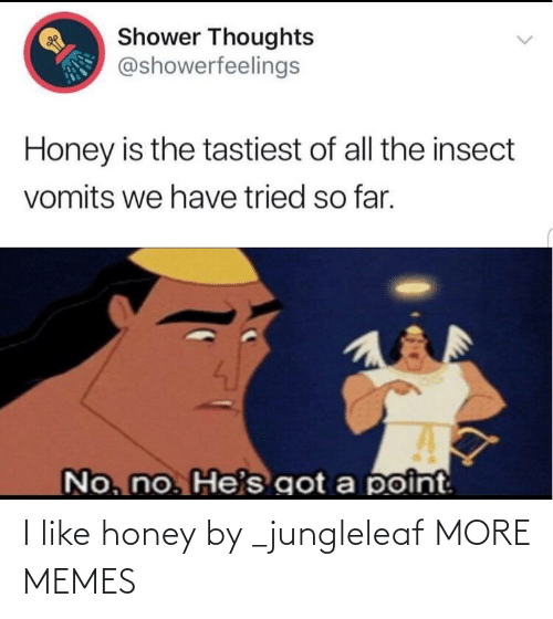 honey: I like honey by _jungleleaf MORE MEMES