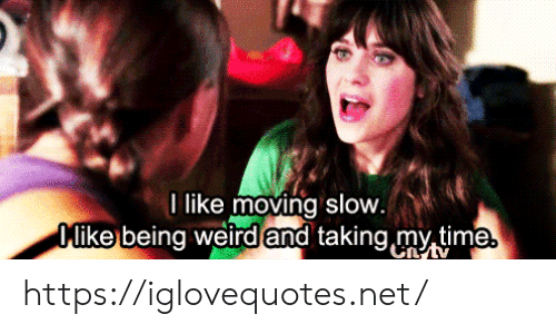 Time, Net, and Href: I like moving slow.  Oike being weirdand taking my time https://iglovequotes.net/