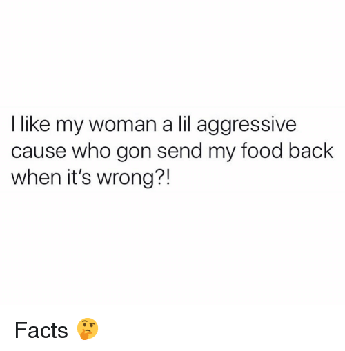 Facts, Food, and Funny: I like my woman a lil aggressive  cause who gon send my food back  when it's wrong?! Facts 🤔