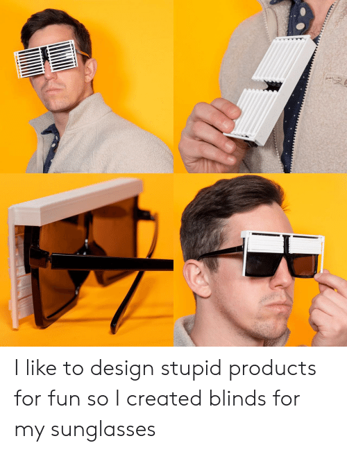 Sunglasses, Design, and Fun: I like to design stupid products for fun so I created blinds for my sunglasses