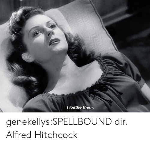 Target, Tumblr, and Blog: I loathe them. genekellys:SPELLBOUND dir. Alfred Hitchcock