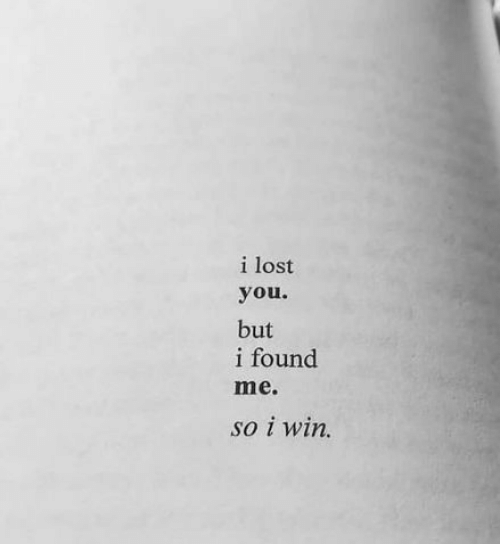 Lost, You, and Win: i lost  you.  but  i found  me.  So i Win.
