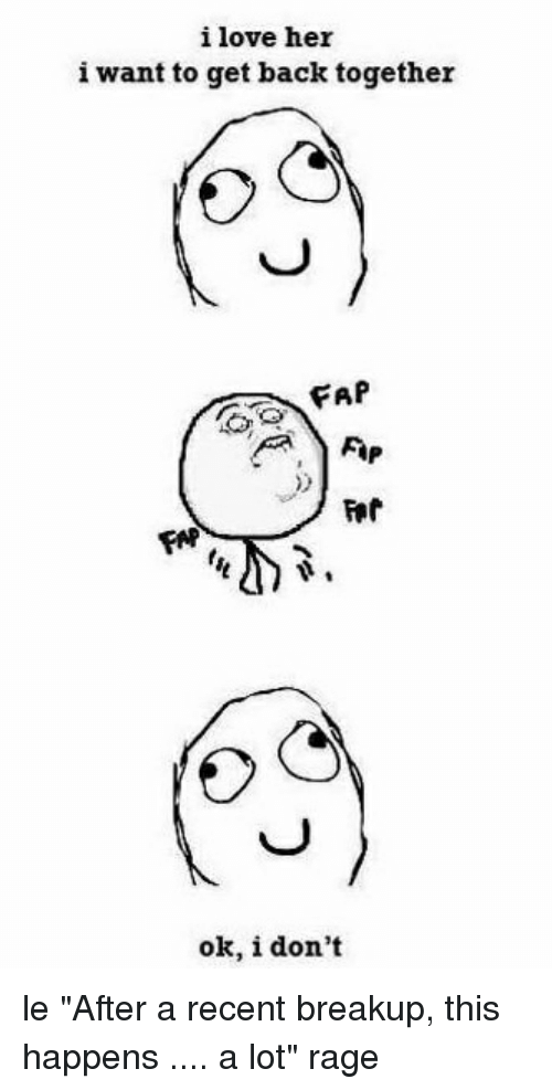 """fffffffuuuuuuuuuuuu: i love her  i want to get back together  FAP  ok, i don't le """"After a recent breakup, this happens .... a lot"""" rage"""