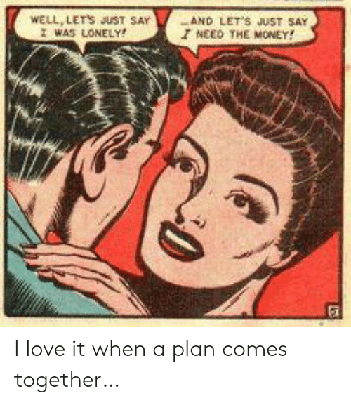 together: I love it when a plan comes together…