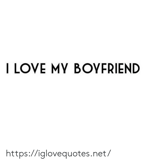 Love My: I LOVE MY BOYERIEND https://iglovequotes.net/