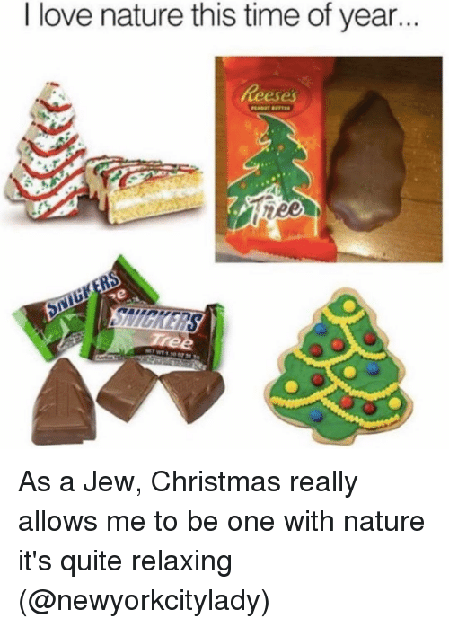 love nature: I love nature this time of year. As a Jew, Christmas really allows me to be one with nature it's quite relaxing (@newyorkcitylady)