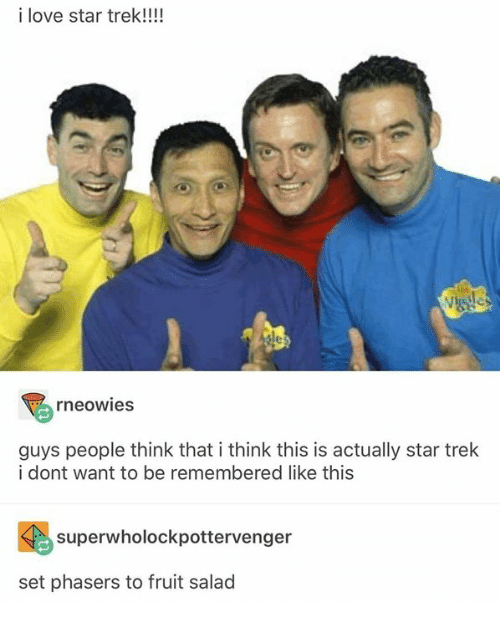 Funny, Love, and Star Trek: i love star trek!!!  le  rneowies  guys people think that i think this is actually star trek  i dont want to be remembered like this  superwholockpottervenger  set phasers to fruit salad