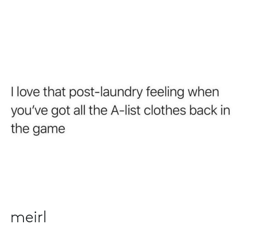 The A: I love that post-laundry feeling when  you've got all the A-list clothes back in  the game meirl