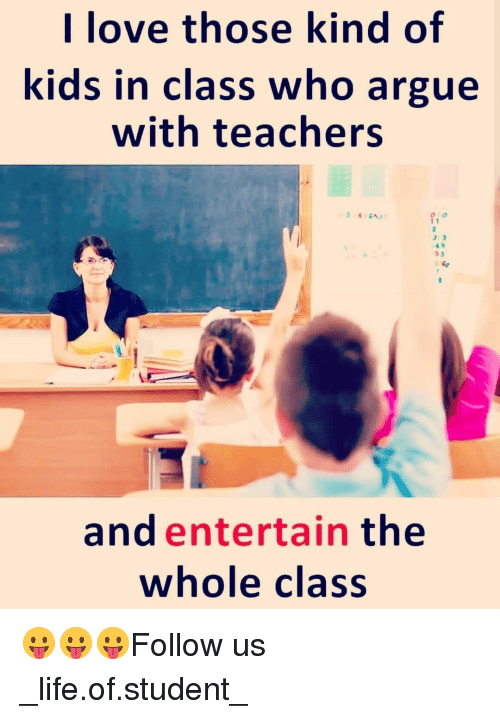 Arguing, Life, and Love: I love those kind of  kids in class who argue  with teachers  and entertain the  whole class 😛😛😛Follow us _life.of.student_