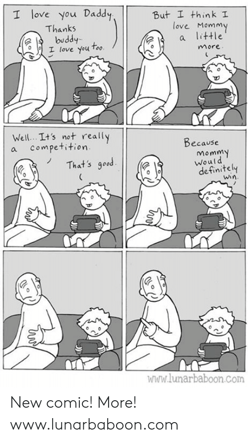 Definitely, Love, and Memes: I love you Daddy  But I think I  ove Mommy  Thanks  buddy  I love You Too  ?a little  more  Well. .It's not really  a competition  Decause  That's good  Momm  Would  definitely  win  ไปไปไ1.lunarbaboon.com New comic! More! www.lunarbaboon.com