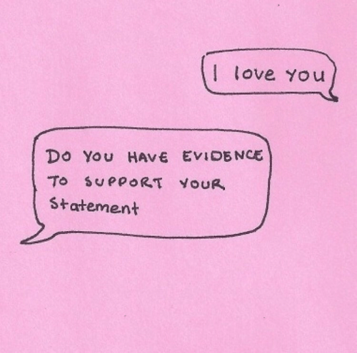 Love, I Love You, and You: I love You  Do You HAVE EVIDENCE  To SUPPORT YOUR  Statement