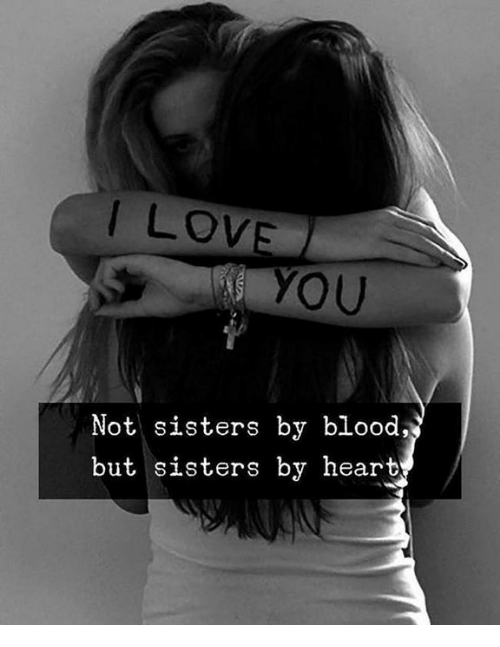 Love, I Love You, and Heart: I LOVE  YOU  Not sisters by blood,  but sisters by heart