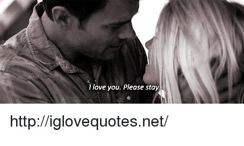 please stay: I love you. Please stay http://iglovequotes.net/
