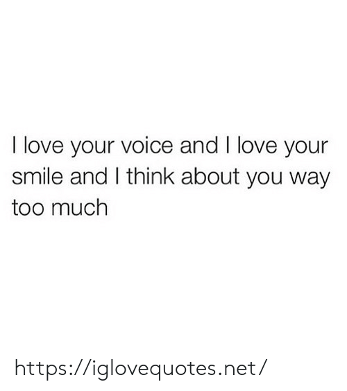 Love, Too Much, and Smile: I love your voice and I love your  smile and I think about you way  too much https://iglovequotes.net/
