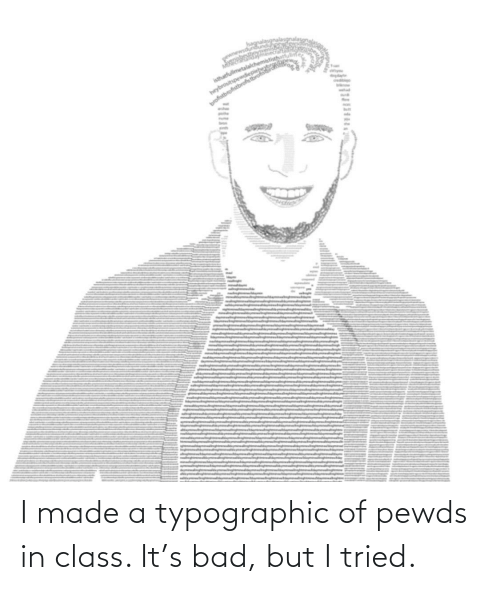In Class: I made a typographic of pewds in class. It's bad, but I tried.