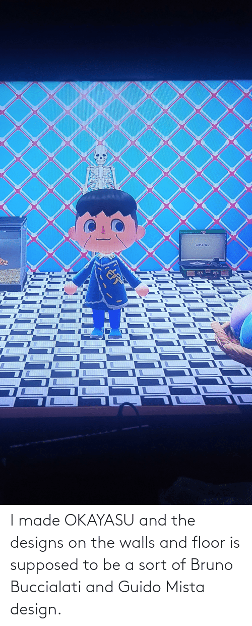 Floor: I made OKAYASU and the designs on the walls and floor is supposed to be a sort of Bruno Buccialati and Guido Mista design.