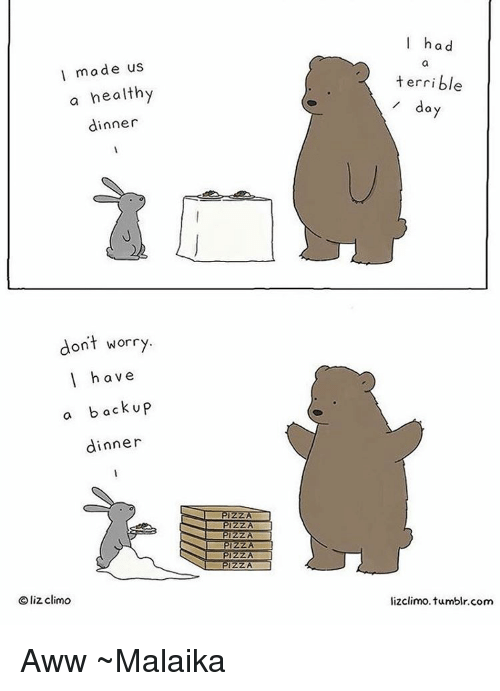 Terribler: I made us  a healthy  dinner  don't worry  I have  a back up  dinner  Oliz climo  had  terrible  da  lizclimo. tumblr com Aww ~Malaika