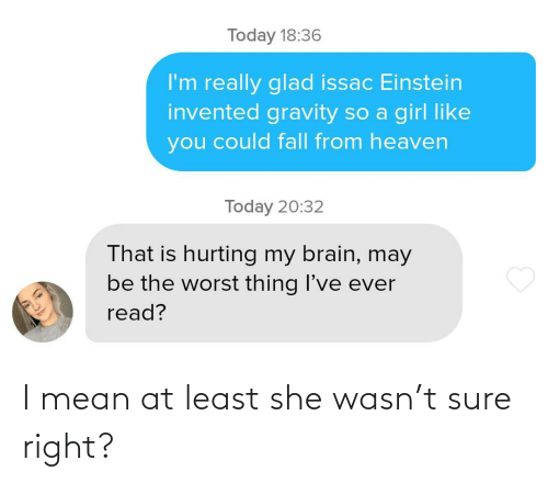 sure: I mean at least she wasn't sure right?