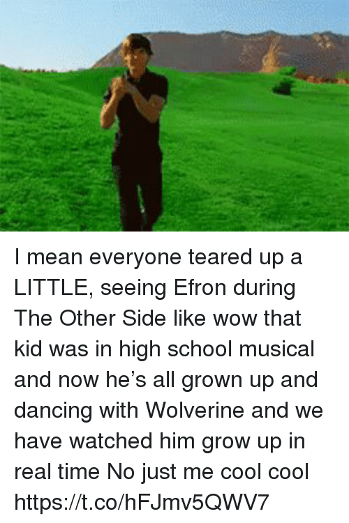 Dancing, High School Musical, and Memes: I mean everyone teared up a LITTLE, seeing Efron during The Other Side like wow that kid was in high school musical and now he's all grown up and dancing with Wolverine and we have watched him grow up in real time No just me cool cool https://t.co/hFJmv5QWV7