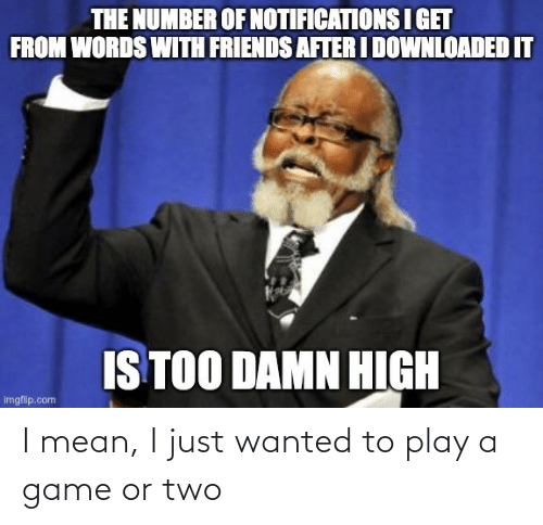 Play A Game: I mean, I just wanted to play a game or two