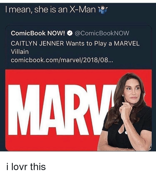 Caitlyn Jenner, Memes, and Marvel: I mean, she is an X-Man 8  ComicBook NOW! @ComicBookNOW  CAITLYN JENNER Wants to Play a MARVEL  Villain  comicbook.com/marvel/2018/08...  MAR i lovr this
