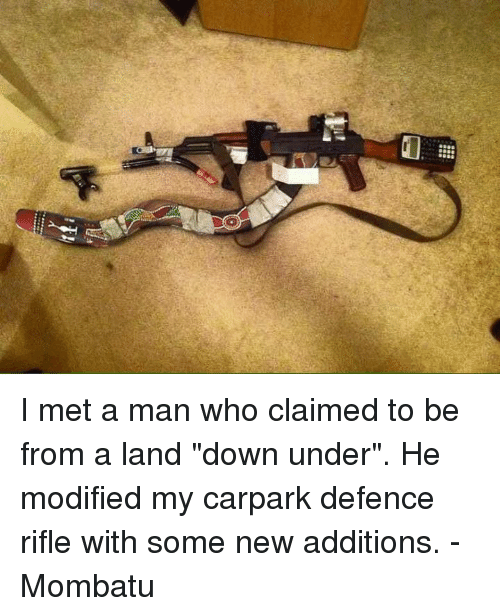 """Blockbuster Uganda: I met a man who claimed to be from a land """"down under"""". He modified my carpark defence rifle with some new additions. - Mombatu"""