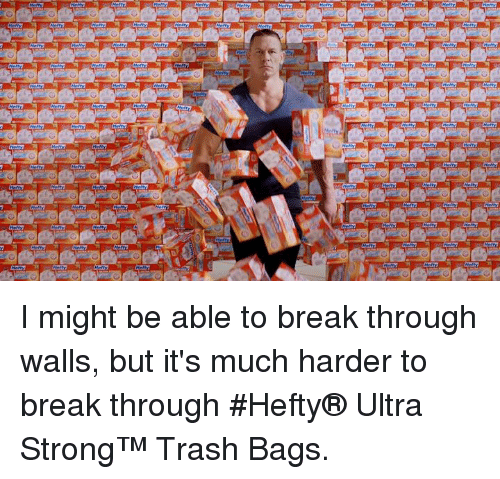 Trash, Break, and Bags: I might be able to break through walls, but it's much harder to break through #Hefty® Ultra Strong™ Trash Bags.