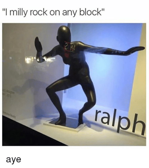 "Funny, Memes, and Milly Rock: ""I milly rock on any block""  ralph aye"