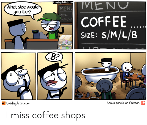 miss: I miss coffee shops