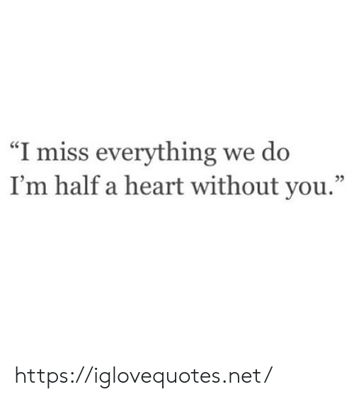 "Heart, Net, and You: ""I miss everything we do  I'm half a heart without you."" https://iglovequotes.net/"