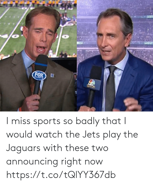 jaguars: I miss sports so badly that I would watch the Jets play the Jaguars with these two announcing right now https://t.co/tQlYY367db