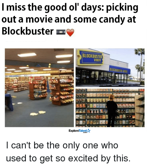 the good ol days: I miss the good ol' days: picking  out a movie and some candy at  Blockbuster  BLOCKBUSTER  VIDEO  BLOCKBUSTER NDE0  Talent  Explore I can't be the only one who used to get so excited by  this.