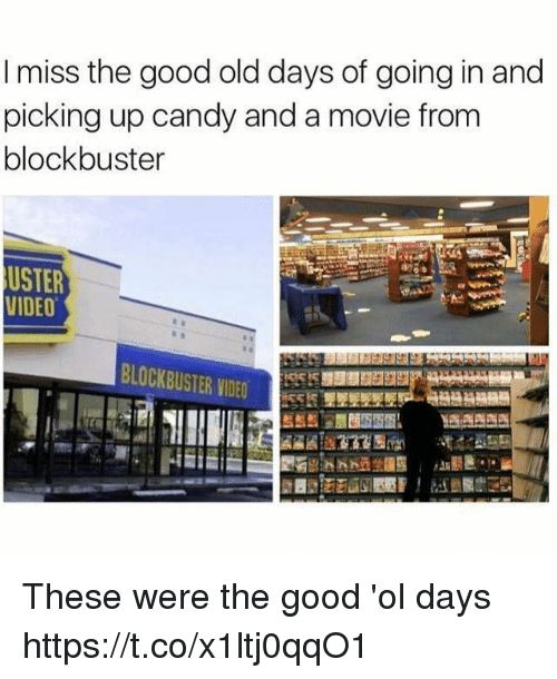the good ol days: I miss the good old days of going in and  picking up candy and a movie from  blockbuster  USTER  VIDEO  BLOCKBUSTER VIDED These were the good 'ol days https://t.co/x1ltj0qqO1