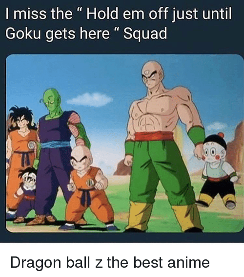 """Anime, Goku, and Squad: I miss the """" Hold em off just until  Goku gets here"""" Squad Dragon ball z the best anime"""