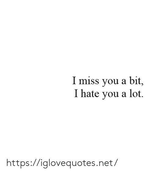 i miss you: I miss you a bit,  I hate you a lot. https://iglovequotes.net/