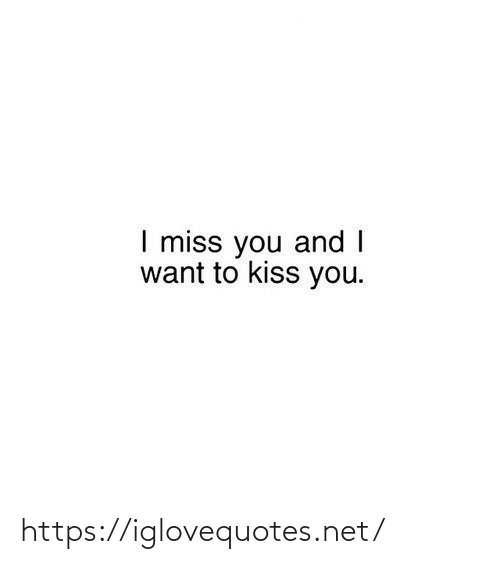 Kiss: I miss you and I  want to kiss you. https://iglovequotes.net/