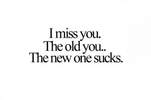 Old, One, and New: I miss you.  The old you.  The new oñe sucks.